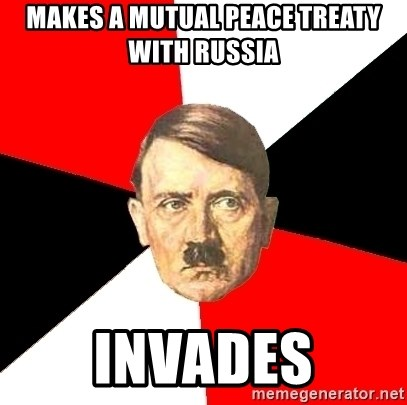 Advice Hitler - makes a mutual peace treaty with Russia invades