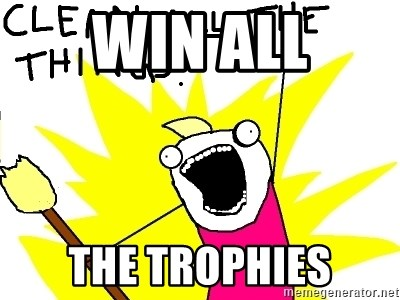 clean all the things - win all the trophies