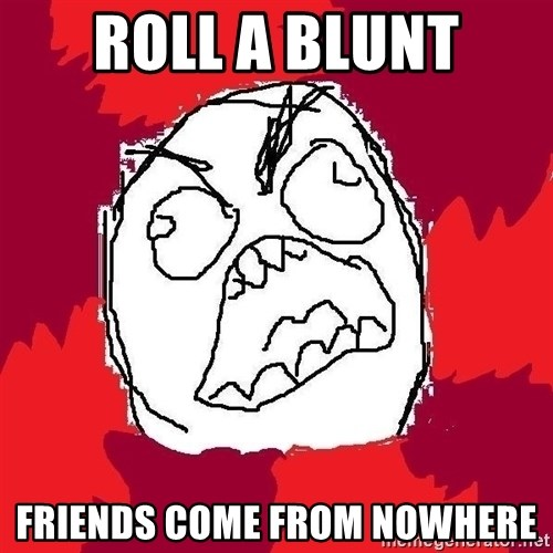 Rage FU - roll a blunt friends come from nowhere