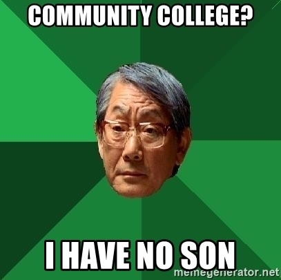 High Expectations Asian Father - Community College? I have no son