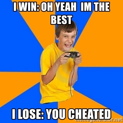 Annoying Gamer Kid - i wIN: OH YEAH  IM THE BEST i LOSE: YOU CHEATED
