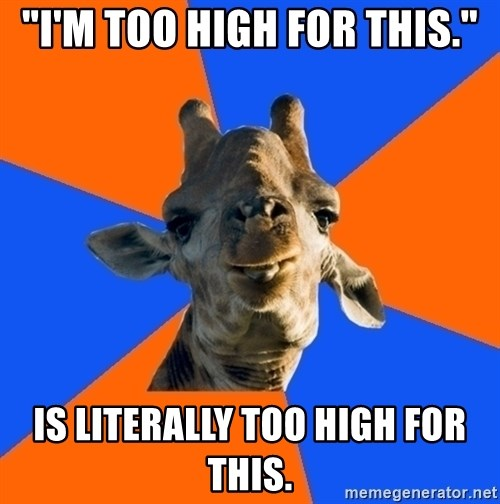 """Douchebag Giraffe - """"I'm too high for this."""" Is literally too high for this."""