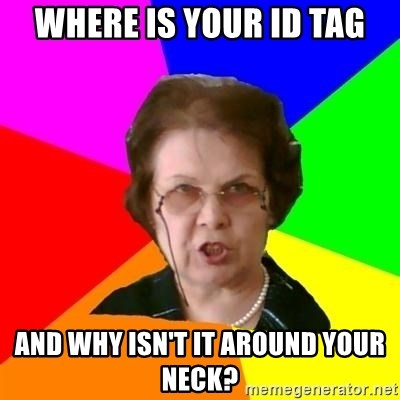 teacher - Where is your id tag and why isn't it around your neck?