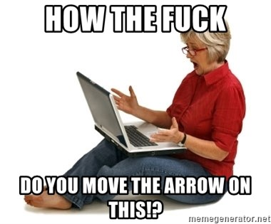 SHOCKED MOM! - how the fuck do you move the arrow on this!?