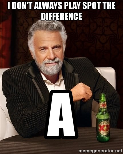 The Most Interesting Man In The World - i don't always play spot the difference a