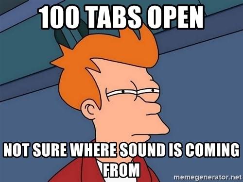 Futurama Fry - 100 tabs open not sure where sound is coming from