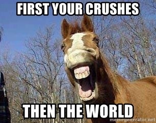 Horse - First your crushes then the world