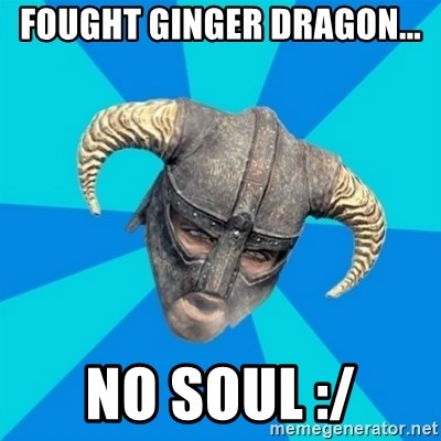 skyrim stan - Fought Ginger Dragon... No soul :/
