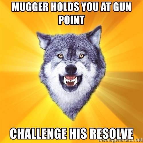 Courage Wolf - Mugger holds you at gun point Challenge his resolve