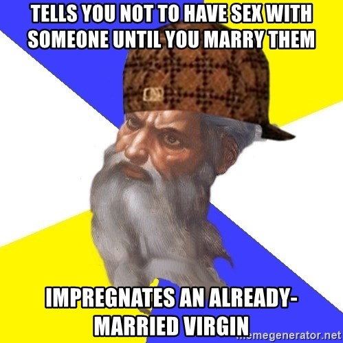 Scumbag God - Tells you not to have sex with someone until you marry them impregnates an already-married virgin