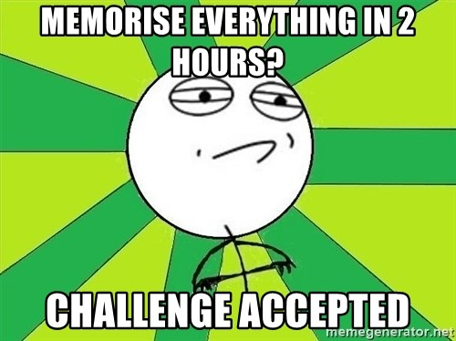 Challenge Accepted 2 - Memorise everything in 2 hours? Challenge accepted