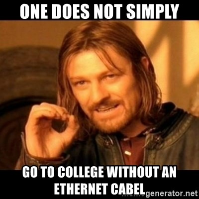Does not simply walk into mordor Boromir  - ONe Does not simply go to college without an ethernet cabel