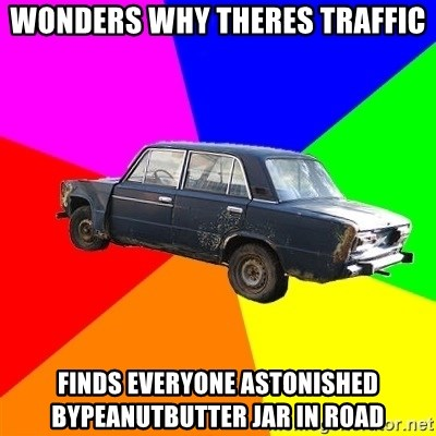 AdviceCar - wonders why theres traffic Finds everyone astonished bypeanutbutter jar in road