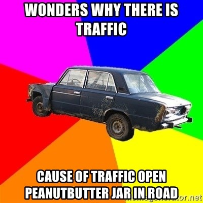 AdviceCar - Wonders why there is Traffic Cause of traffic open peanutbutter jar in road