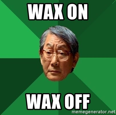 High Expectations Asian Father - wax on wax off