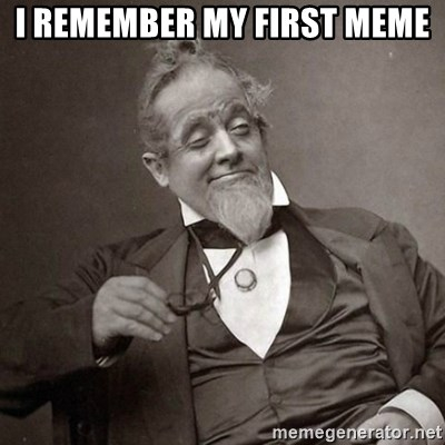 1889 [10] guy - I remember my first meme