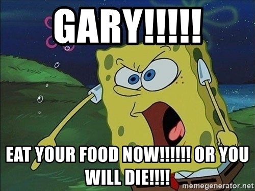 Spongebob Rage - GARY!!!!! Eat your food now!!!!!! Or you will Die!!!!