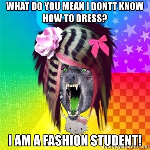 Insanity Scene Wolf - What do you mean i dontt know how to dress?  I am a fashion student!