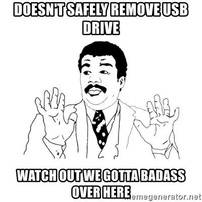 we got a badass over here - doesn't safely remove usb drive watch out we gotta badass over here