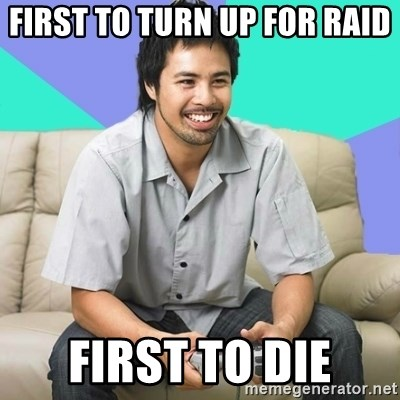 Nice Gamer Gary - first to turn up for raid first to die