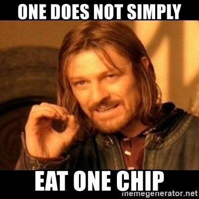 Does not simply walk into mordor Boromir  - One Does not Simply  Eat one Chip