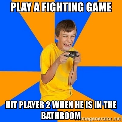 Annoying Gamer Kid - Play a fighting game Hit player 2 when he is in the bathroom