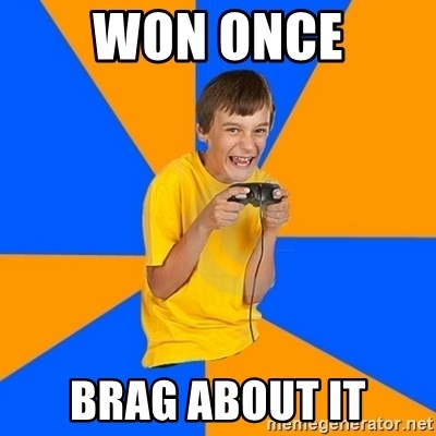 Annoying Gamer Kid - Won once brag about it