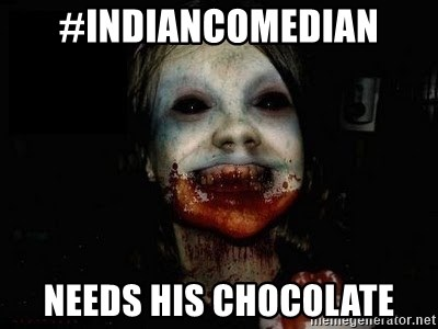 scary meme - #indiancomedian needs his chocolate