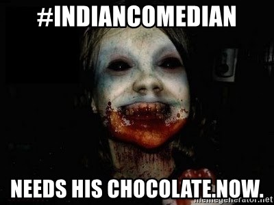 scary meme - #indiancomedian needs his chocolate.now.
