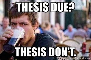 The Lazy College Senior - Thesis Due? Thesis Don't.