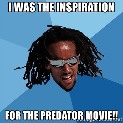 skier - I was the inspiration For the predator movie!!