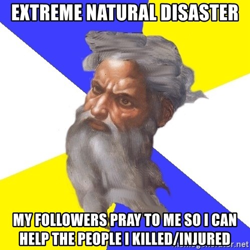 Advice God - extreme natural disaster my followers pray to me so i can help the people i killed/injured