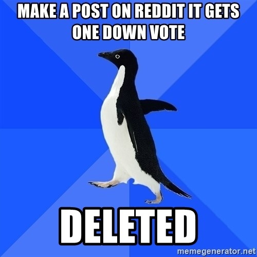 Socially Awkward Penguin - Make a post on Reddit it gets one down vote Deleted