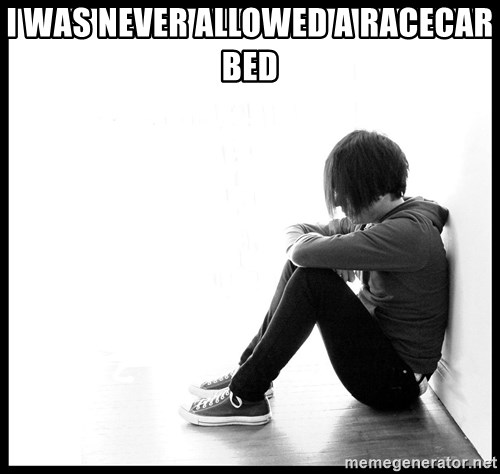 First World Problems - i was never allowed a racecar bed