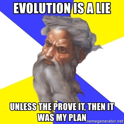 Advice God - Evolution is a lie unless the prove it, then it was my plan