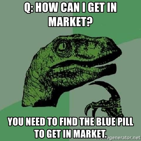 Philosoraptor - Q: How can i get in market? You need to find the blue pill to get in market.