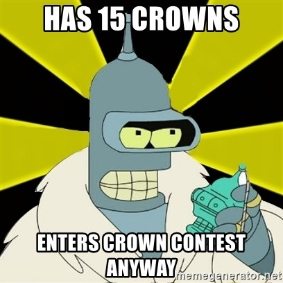 Bender IMHO - has 15 crowns enters crown contest anyway