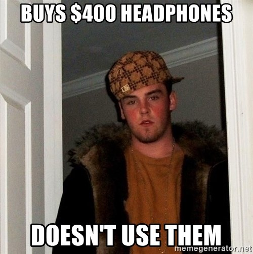 Scumbag Steve - BUYS $400 HEADPHONES DOESN'T USE THEM