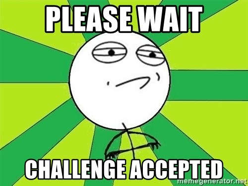 Challenge Accepted 2 - Please wait challenge accepted