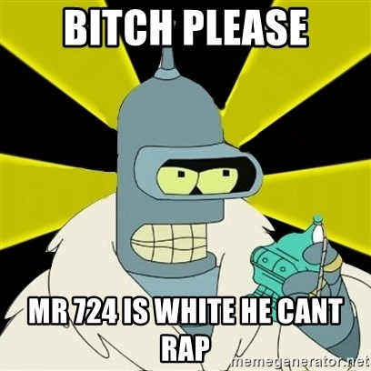 Bender IMHO - Bitch please mr 724 is white he cant rap