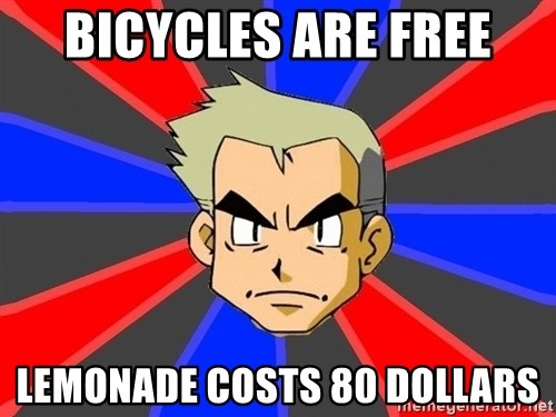 Professor Oak - bicycles are free lemonade costs 80 dollars