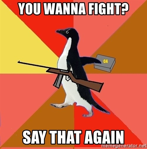 Socially Fed Up Penguin - You wanna fight? Say that AGAIN