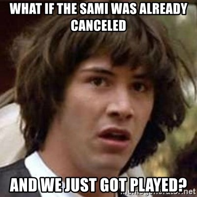 Conspiracy Keanu - What if the SAMI was already canceled and we just got played?