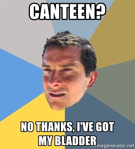 Bear Grylls - canteen? no thanks, i've got                my bladder