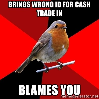 Retail Robin - brings wrong id for cash trade in blames you