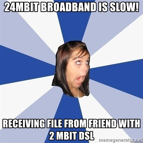 Annoying Facebook Girl - 24mbit broadband is slow! receiving file from friend with 2 mbit dsl