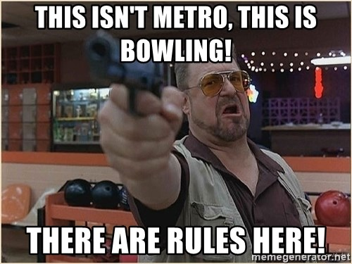 WalterGun - This isn't Metro, this is Bowling! There are rules here!