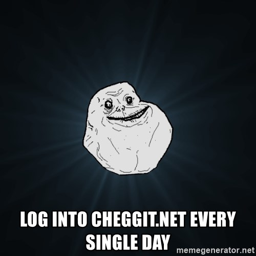 Forever Alone - log into cheggit.net every single day