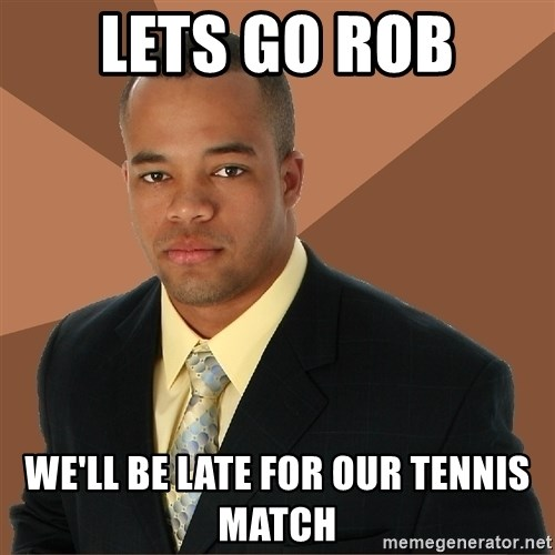 Successful Black Man - lets go rob we'll be late for our tennis match