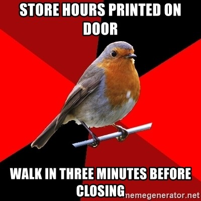 Retail Robin - Store Hours printed on door walk in three minutes before closing